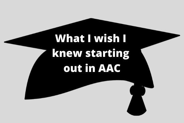 What I wish I knew starting out in AAC
